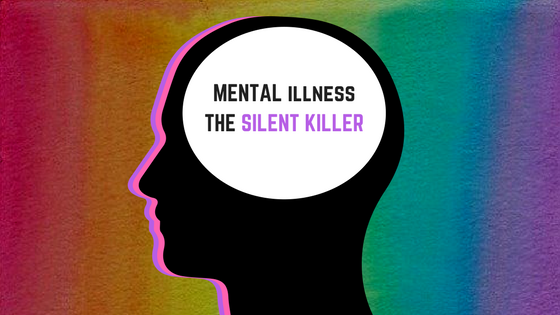 Mental Illness – The Silent Killer