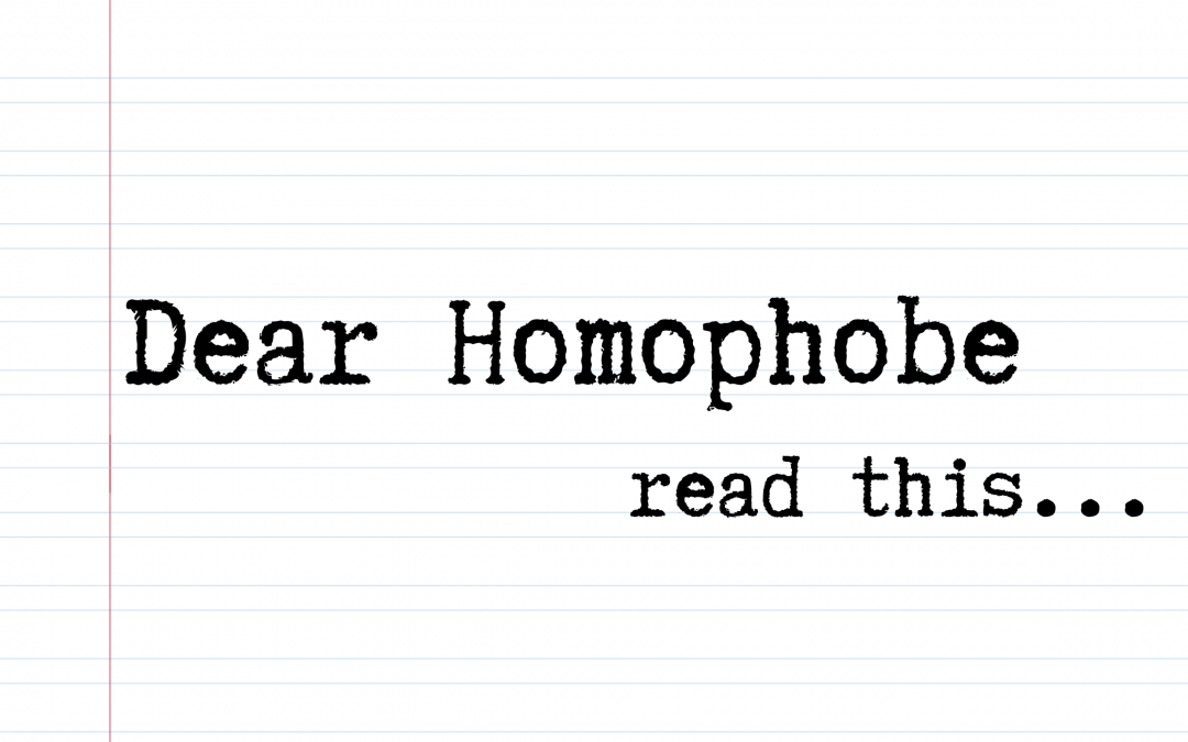 Dear Homophobe, Read This