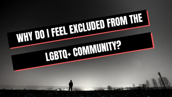 Why do I feel excluded from the lgbtq+ community?