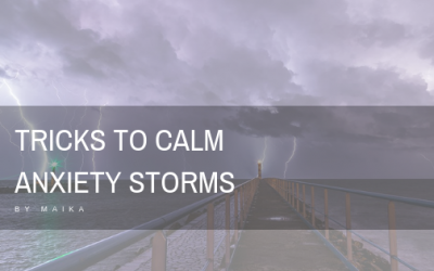 My personal tricks to calm anxiety storms